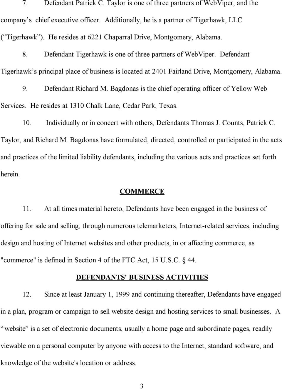 Defendant Tigerhawk s principal place of business is located at 2401 Fairland Drive, Montgomery, Alabama. 9. Defendant Richard M. Bagdonas is the chief operating officer of Yellow Web Services.