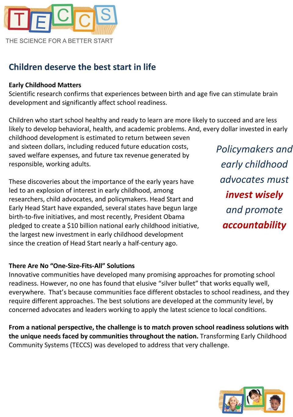And, every dollar invested in early childhood development is estimated to return between seven and sixteen dollars, including reduced future education costs, saved welfare expenses, and future tax