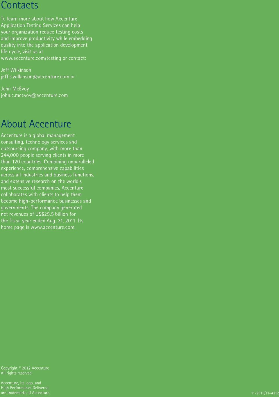 com About Accenture Accenture is a global management consulting, technology services and outsourcing company, with more than 244,000 people serving clients in more than 120 countries.