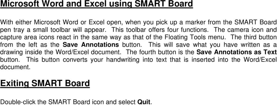 The third button from the left as the Save Annotations button. This will save what you have written as a drawing inside the Word/Excel document.