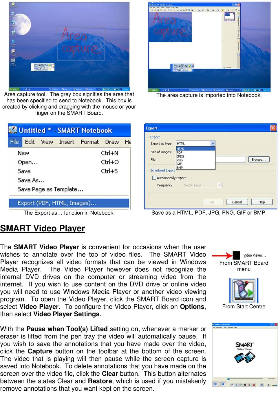 SMART Video Player The SMART Video Player is convenient for occasions when the user wishes to annotate over the top of video files.