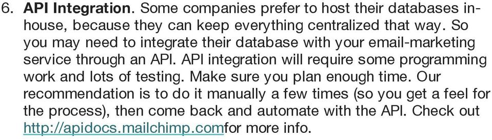 So you may need to integrate their database with your email-marketing service through an API.