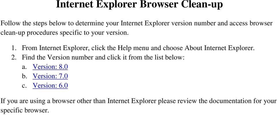 From Internet Explorer, click the Help menu and choose About Internet Explorer. 2.