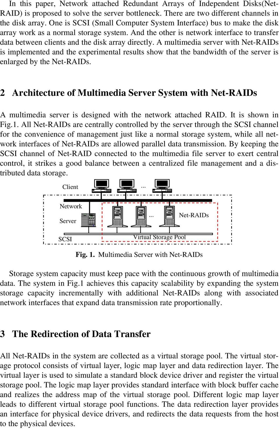 And the other is network interface to transfer data between clients and the disk array directly.
