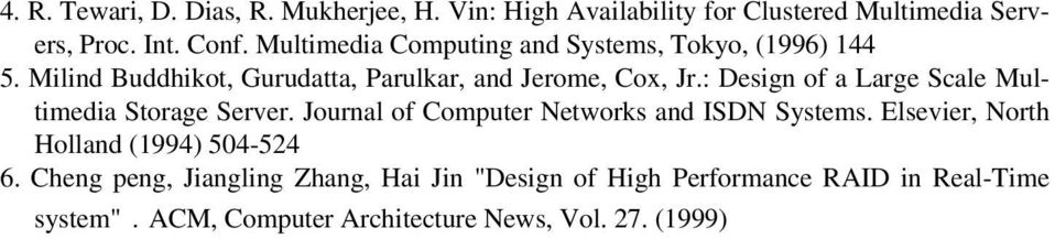 : Design of a Large Scale Multimedia Storage Server. Journal of Computer Networks and ISDN Systems.