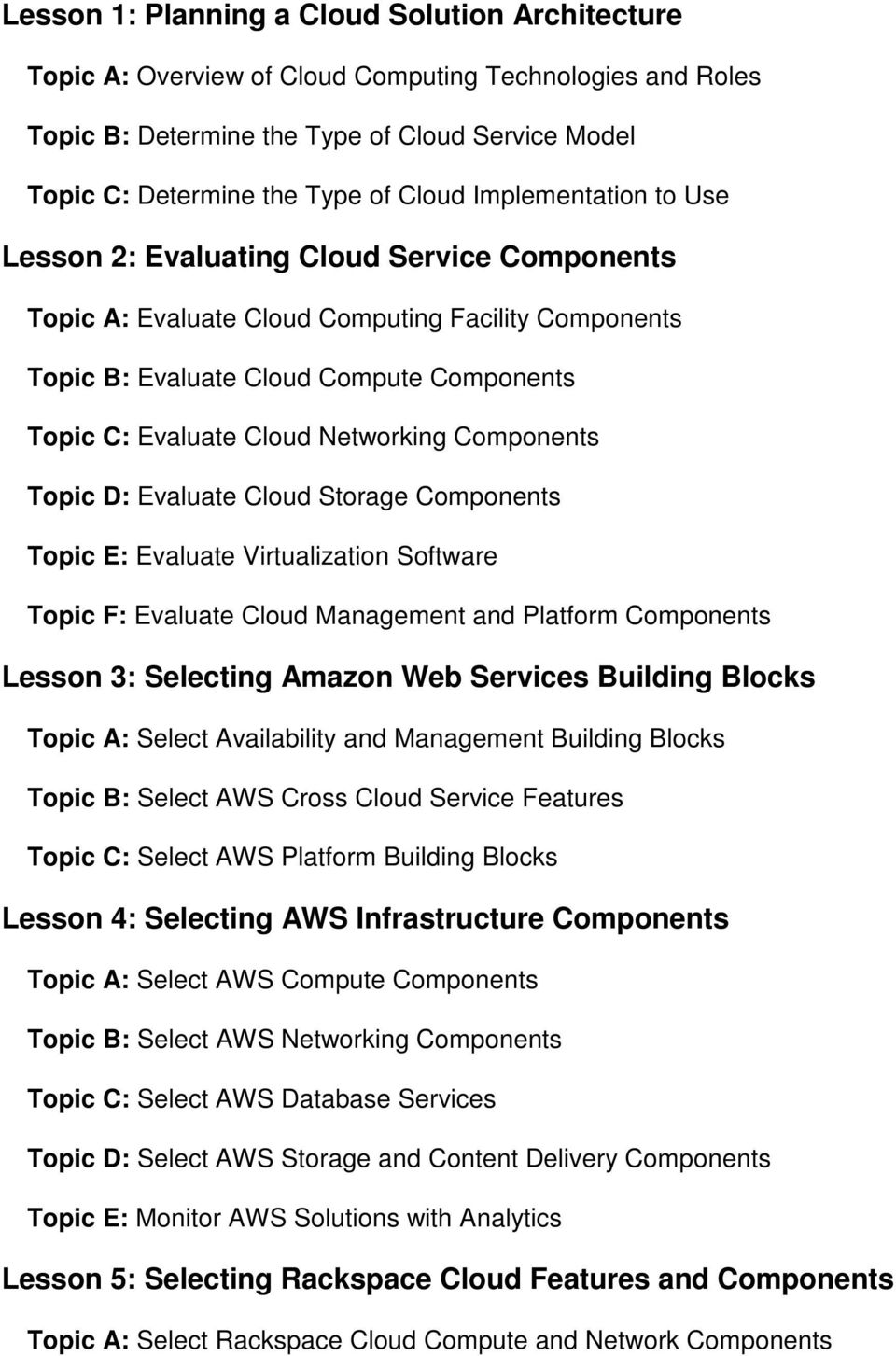 Components Topic D: Evaluate Cloud Storage Components Topic E: Evaluate Virtualization Software Topic F: Evaluate Cloud Management and Platform Components Lesson 3: Selecting Amazon Web Services