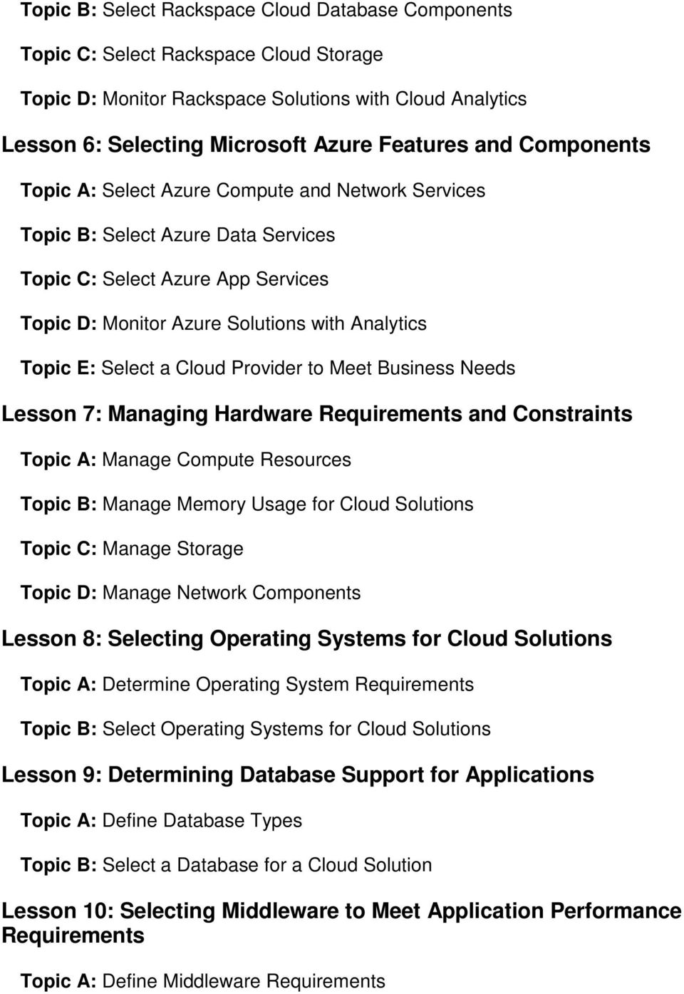 Cloud Provider to Meet Business Needs Lesson 7: Managing Hardware Requirements and Constraints Topic A: Manage Compute Resources Topic B: Manage Memory Usage for Cloud Solutions Topic C: Manage