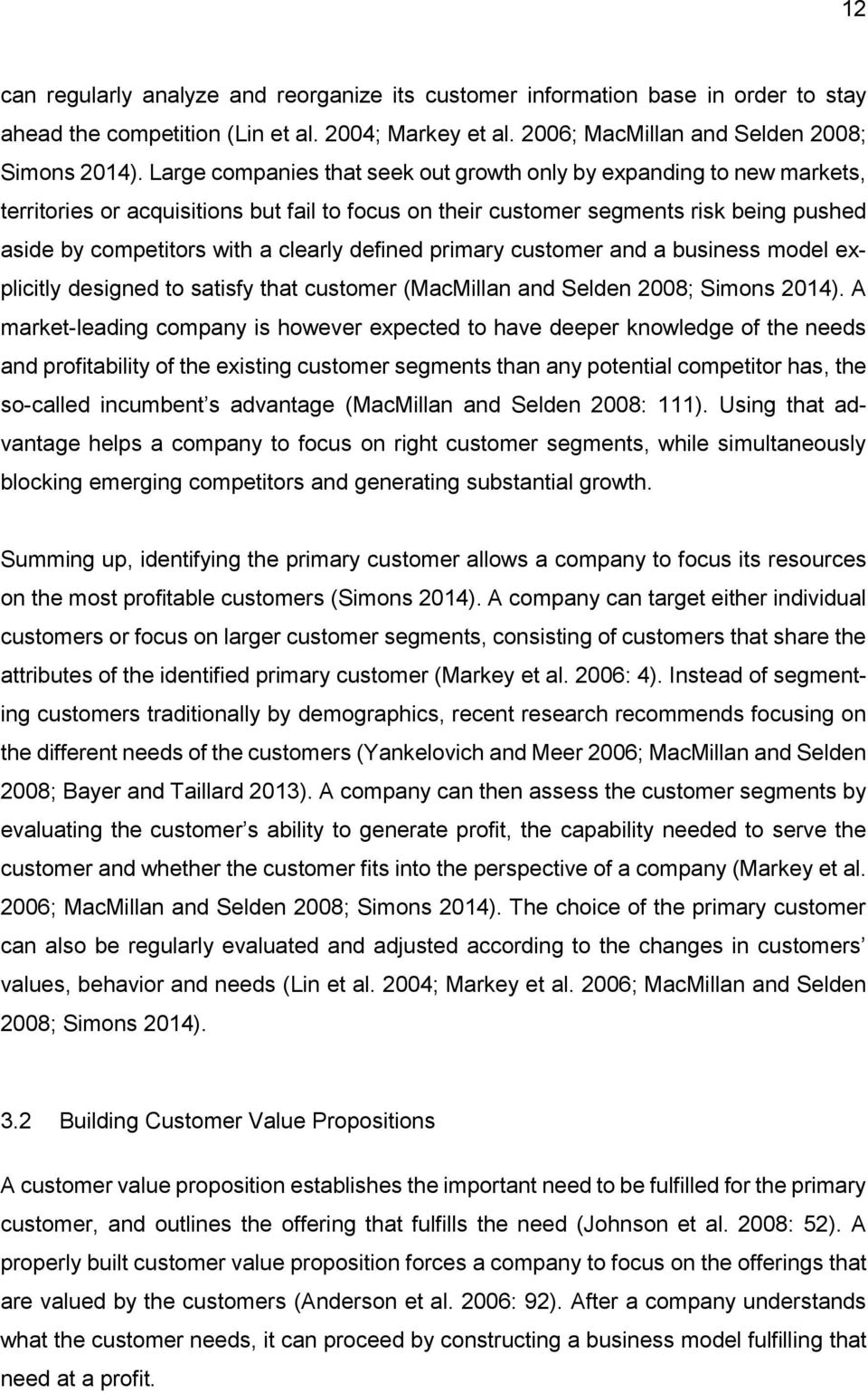 defined primary customer and a business model explicitly designed to satisfy that customer (MacMillan and Selden 2008; Simons 2014).
