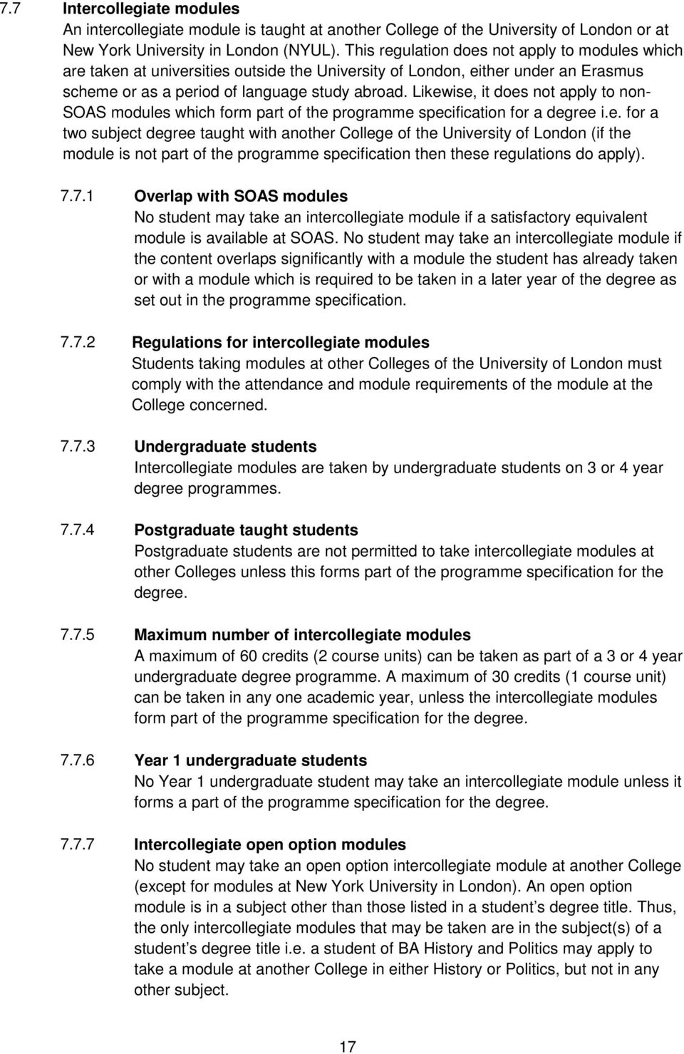 Likewise, it does not apply to non- SOAS modules which form part of the programme specification for a degree i.e. for a two subject degree taught with another College of the University of London (if the module is not part of the programme specification then these regulations do apply).