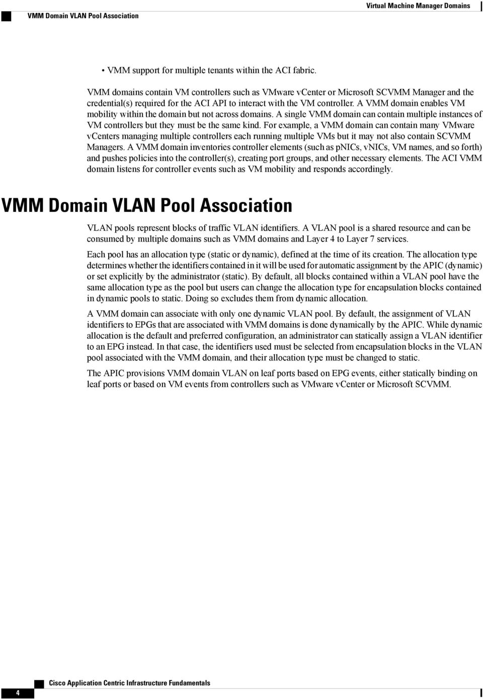 A VMM domain enables VM mobility within the domain but not across domains. A single VMM domain can contain multiple instances of VM controllers but they must be the same kind.