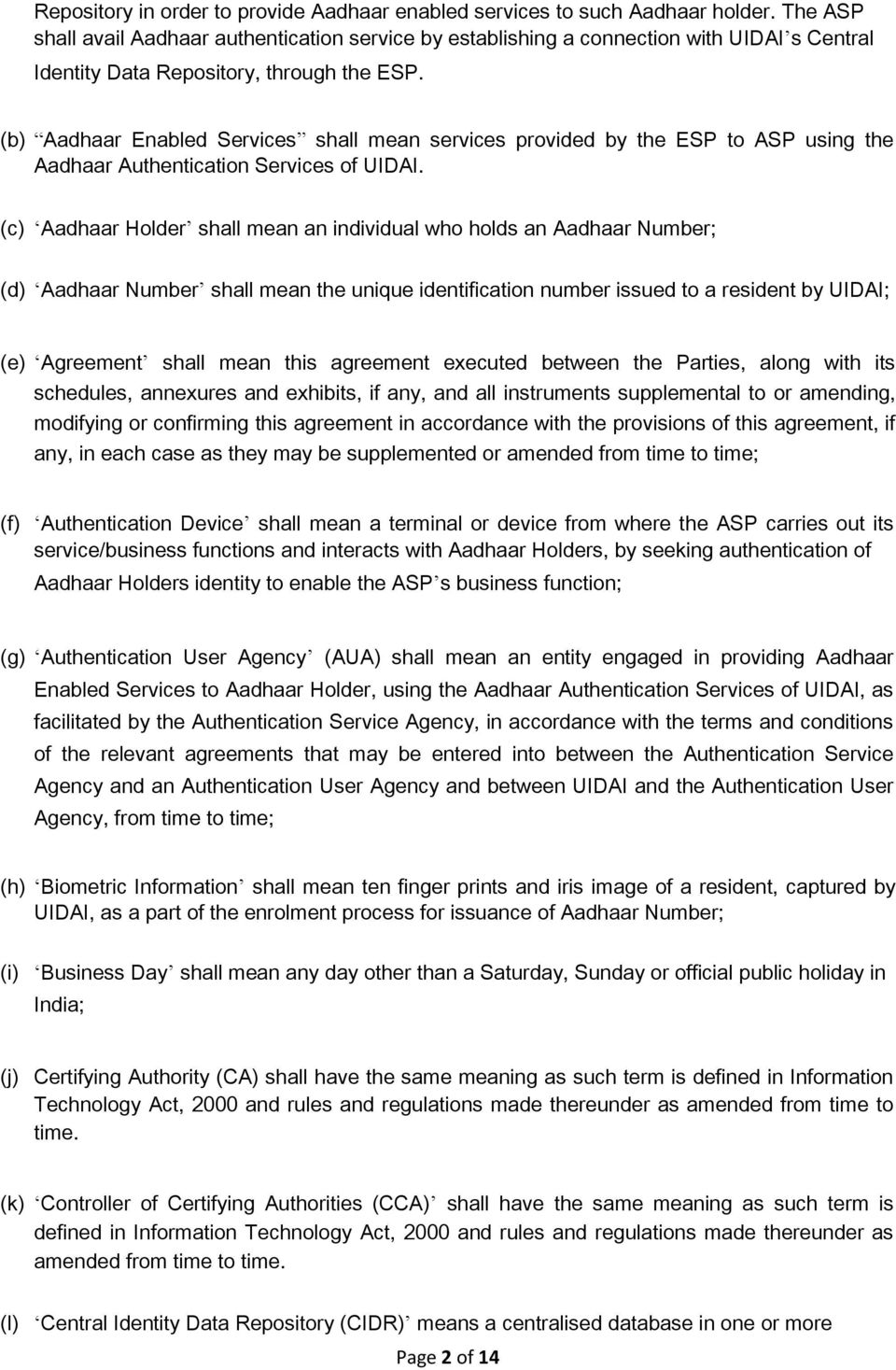 (b) Aadhaar Enabled Services shall mean services provided by the ESP to ASP using the Aadhaar Authentication Services of UIDAI.