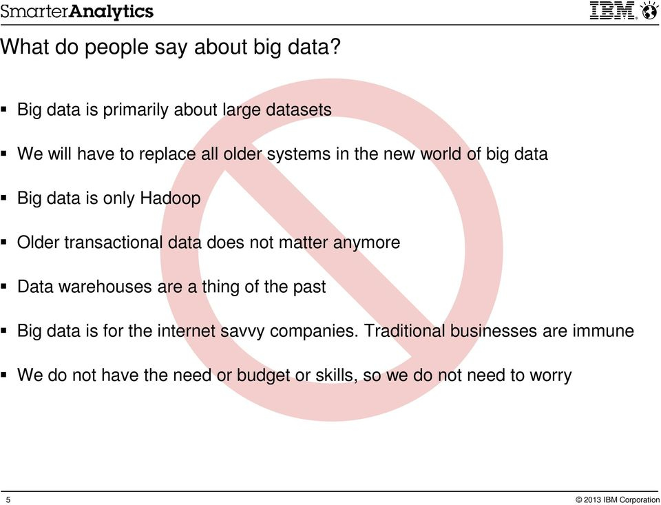 of big data Big data is only Hadoop Older transactional data does not matter anymore Data warehouses