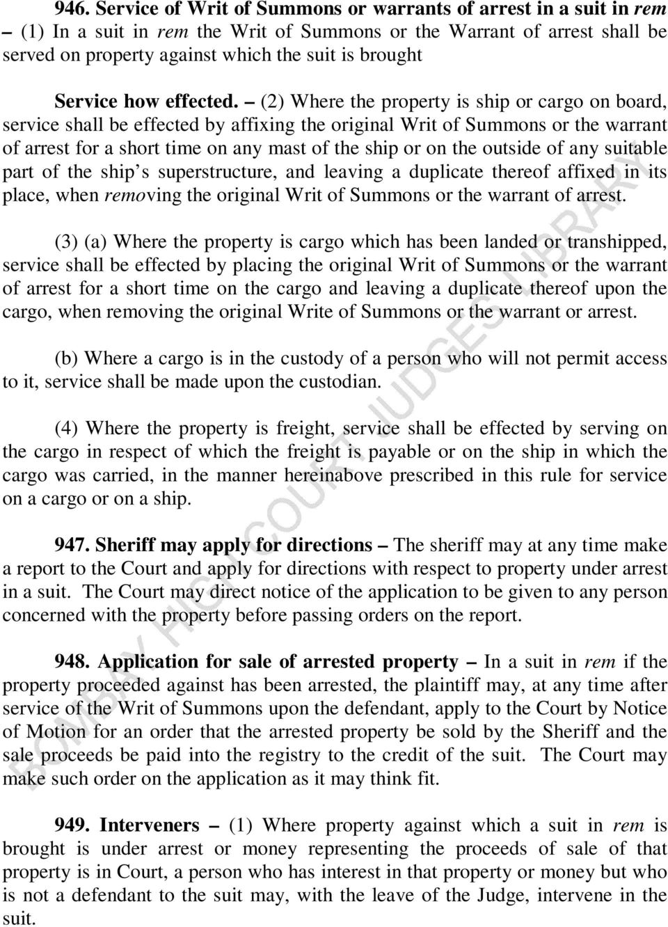 (2) Where the property is ship or cargo on board, service shall be effected by affixing the original Writ of Summons or the warrant of arrest for a short time on any mast of the ship or on the