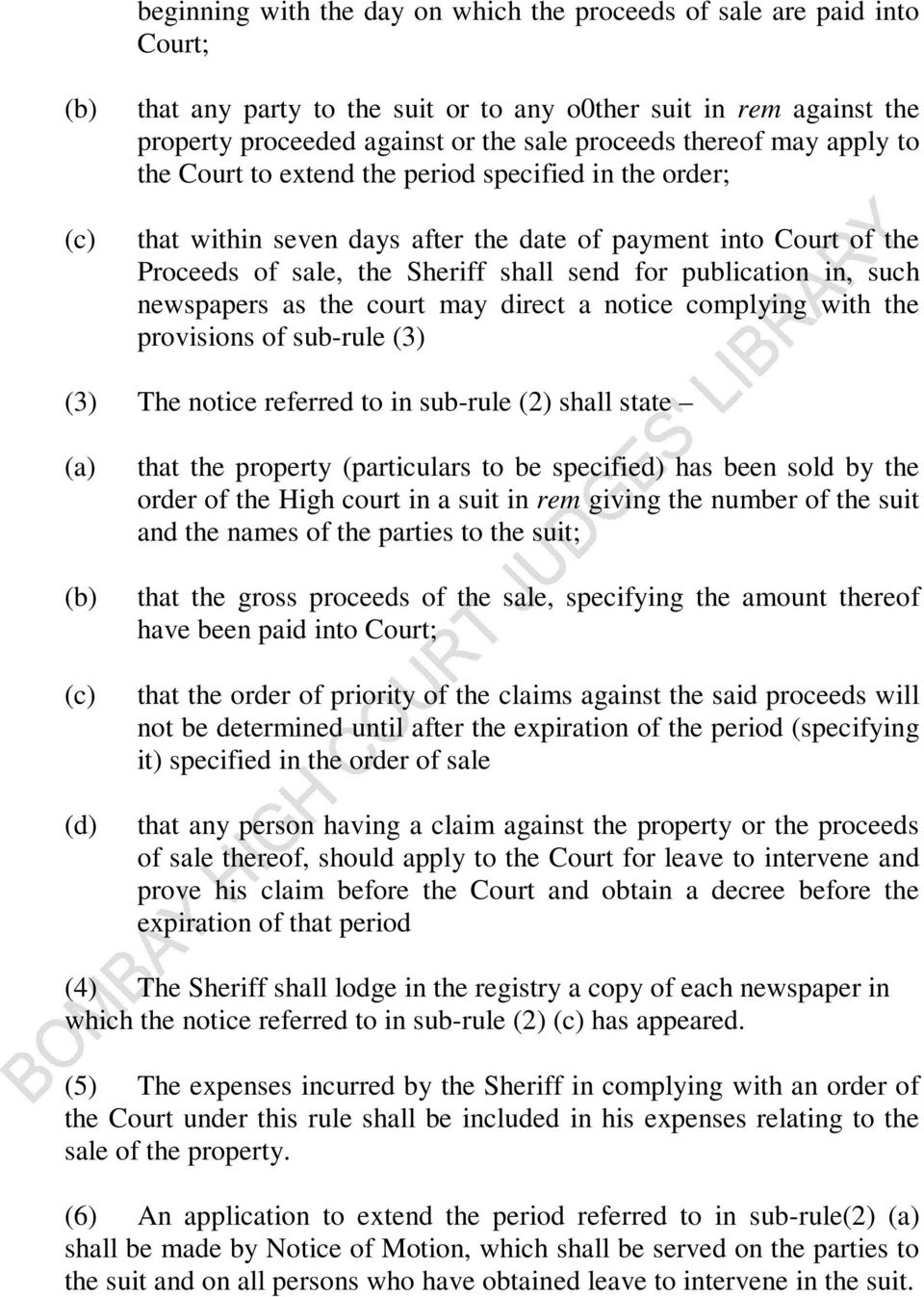 in, such newspapers as the court may direct a notice complying with the provisions of sub-rule (3) (3) The notice referred to in sub-rule (2) shall state (a) (b) (c) (d) that the property