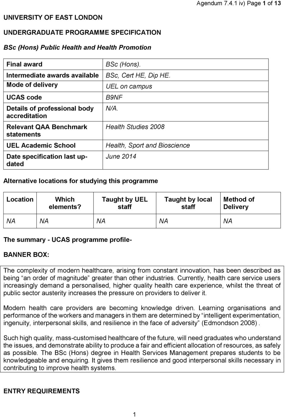 Details of professional body accreditation Relevant QAA Benchmark statements UEL Academic School Date specification last updated BSc (Hons). BSc, Cert HE, Dip HE. UEL on campus B9NF N/A.