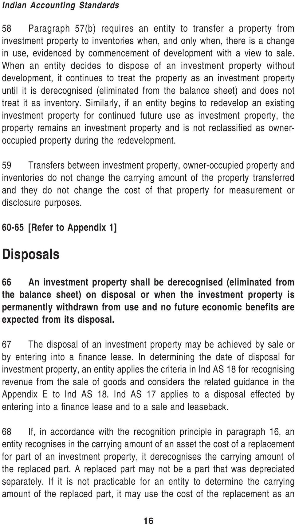 When an entity decides to dispose of an investment property without development, it continues to treat the property as an investment property until it is derecognised (eliminated from the balance