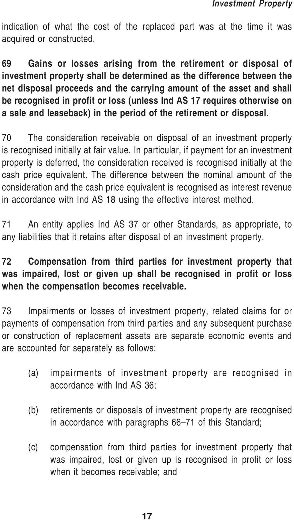 shall be recognised in profit or loss (unless Ind AS 17 requires otherwise on a sale and leaseback) in the period of the retirement or disposal.