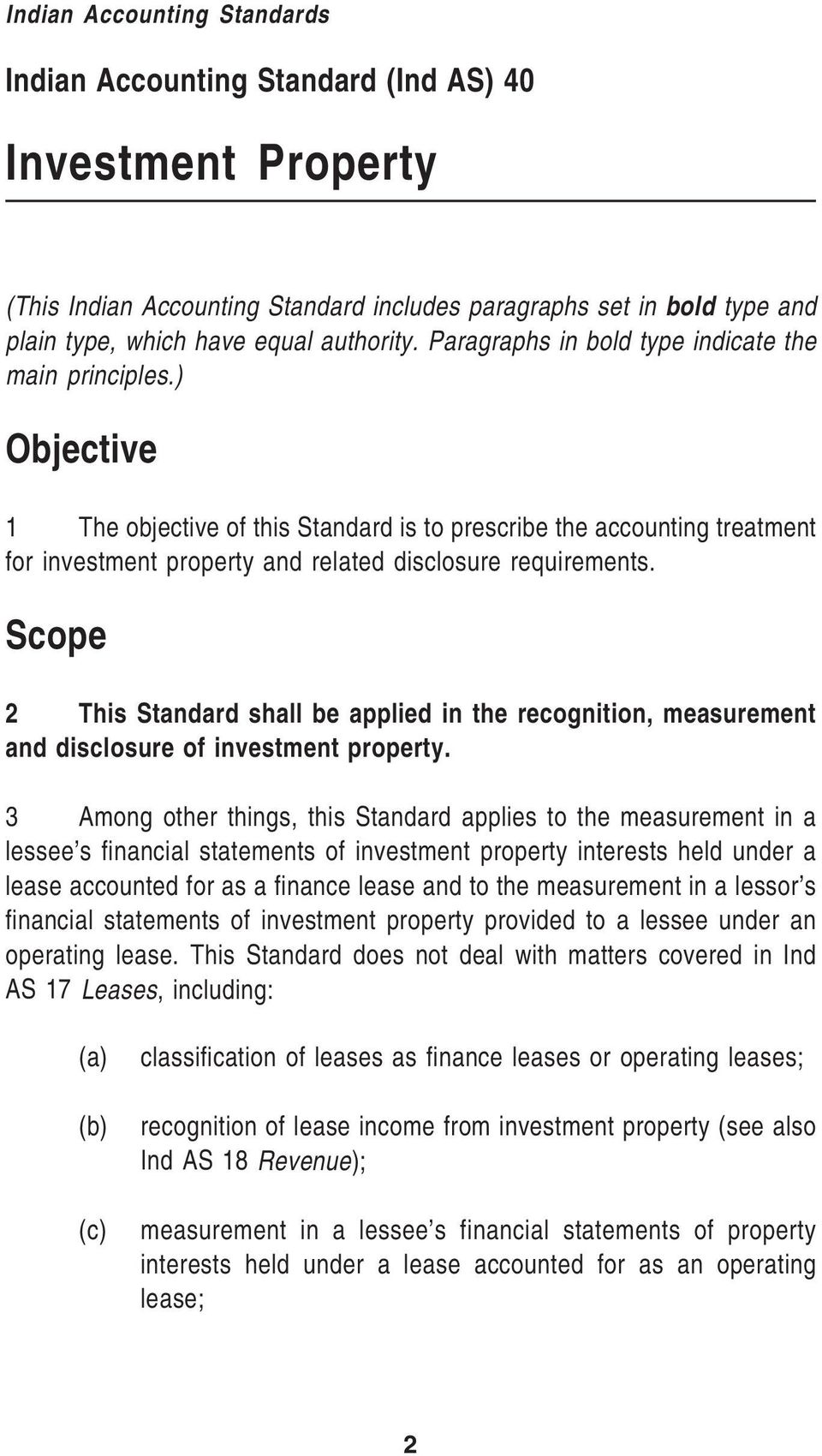 Scope 2 This Standard shall be applied in the recognition, measurement and disclosure of investment property.