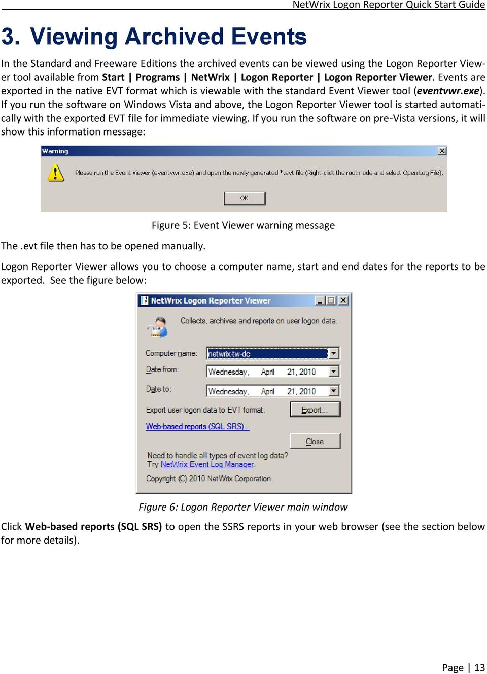 If you run the software on Windows Vista and above, the Logon Reporter Viewer tool is started automatically with the exported EVT file for immediate viewing.
