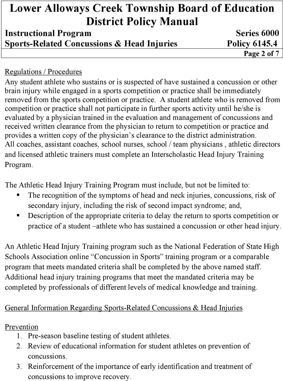 A student athlete who is removed from competition or practice shall not participate in further sports activity until he/she is evaluated by a physician trained in the evaluation and management of