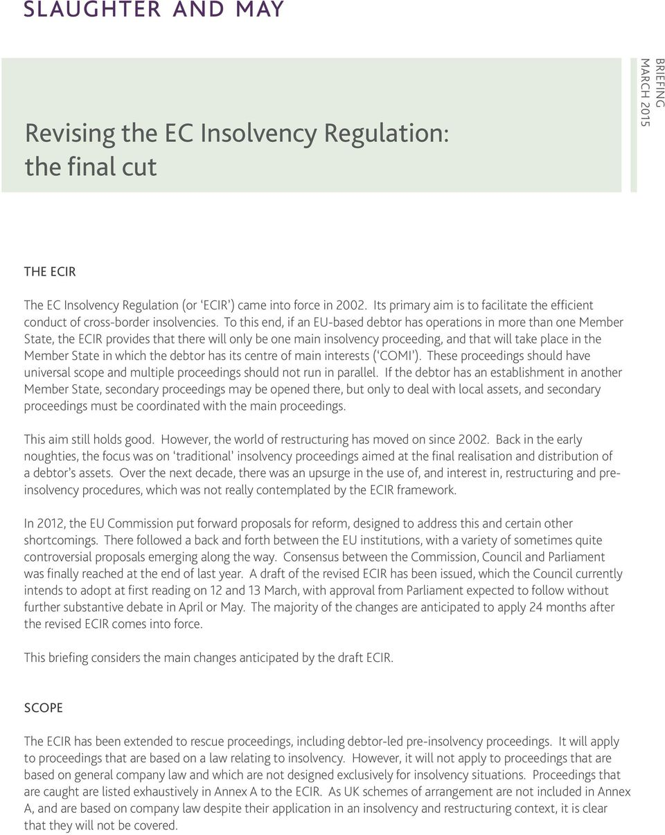 To this end, if an EU-based debtor has operations in more than one Member State, the ECIR provides that there will only be one main insolvency proceeding, and that will take place in the Member State