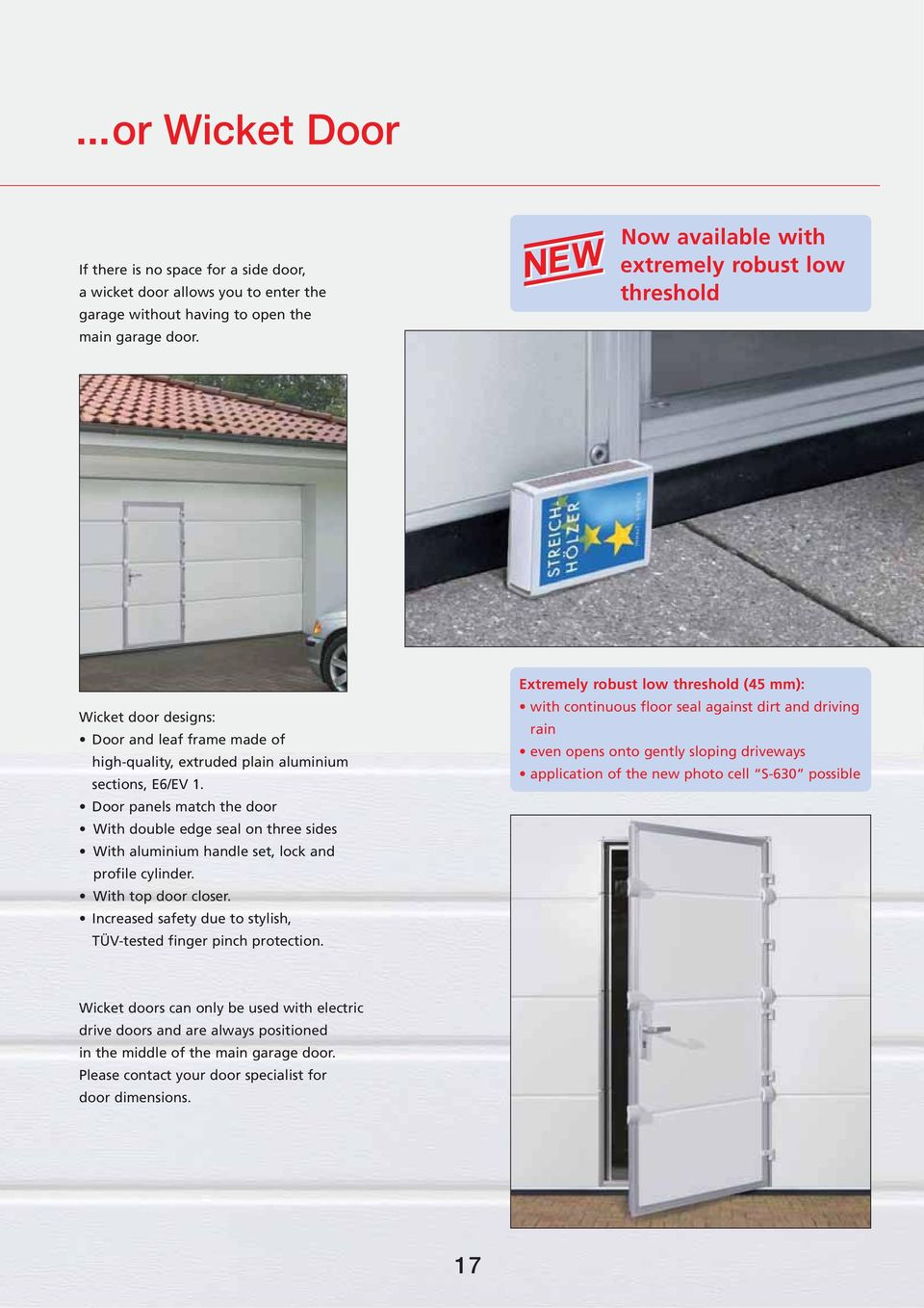 Door panels match the door With double edge seal on three sides With aluminium handle set, lock and profile cylinder. With top door closer.