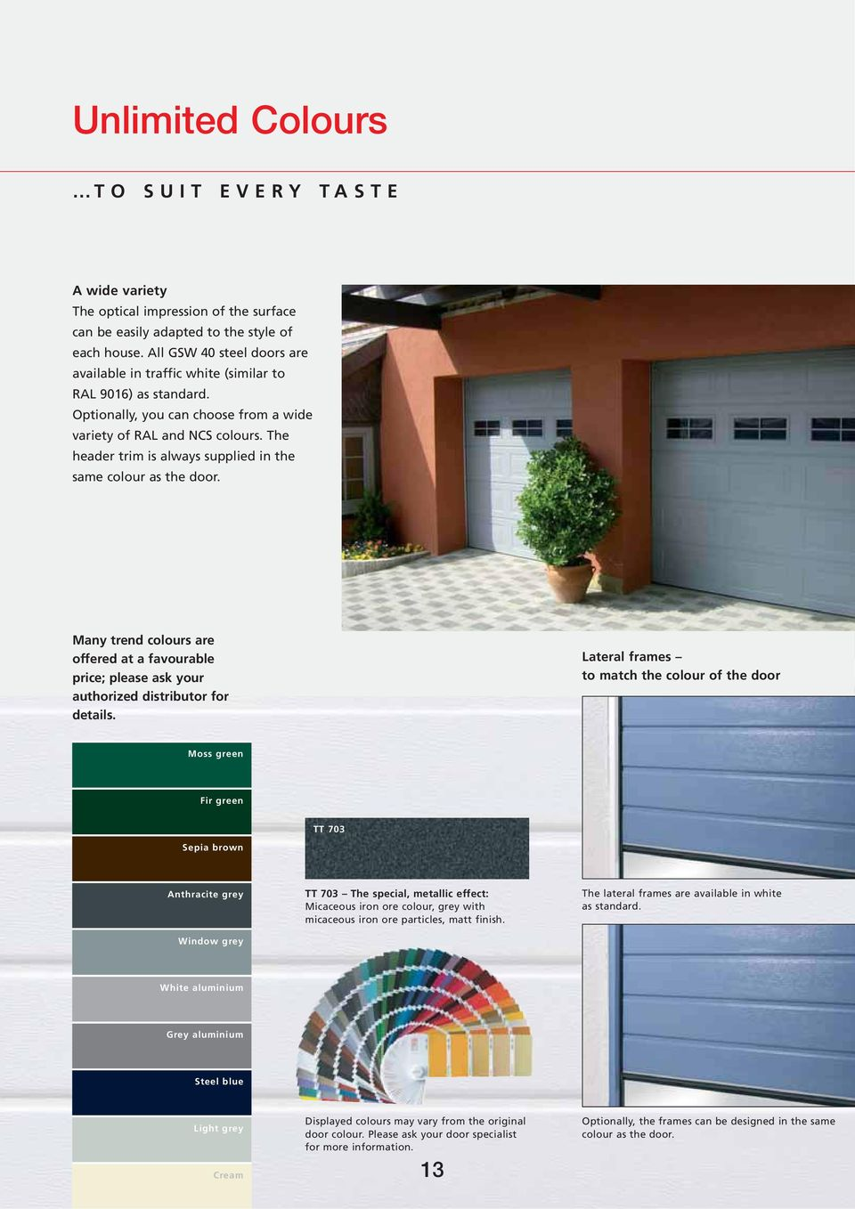 The header trim is always supplied in the same colour as the door. Many trend colours are offered at a favourable price; please ask your authorized distributor for details.