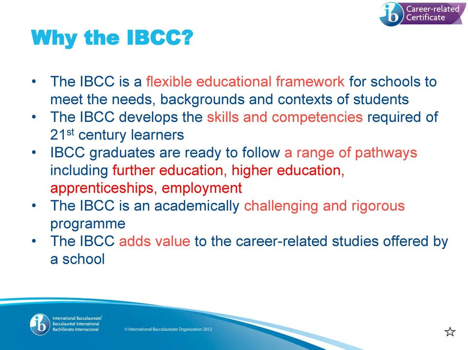 IBCC develops the skills and competencies required of 21 st century learners IBCC graduates are ready to follow a