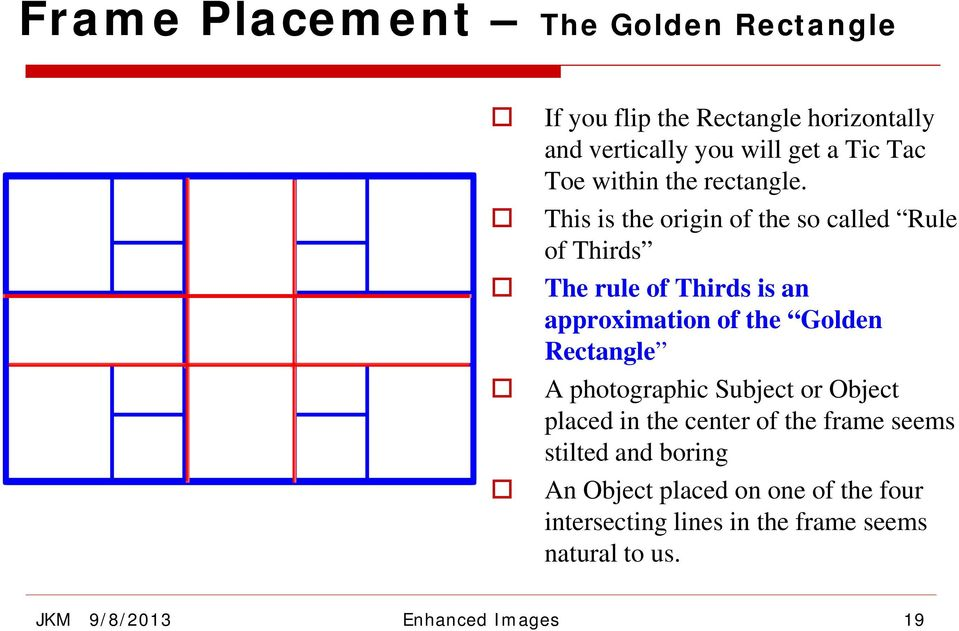 This is the origin of the so called Rule of Thirds The rule of Thirds is an approximation of the Golden Rectangle A