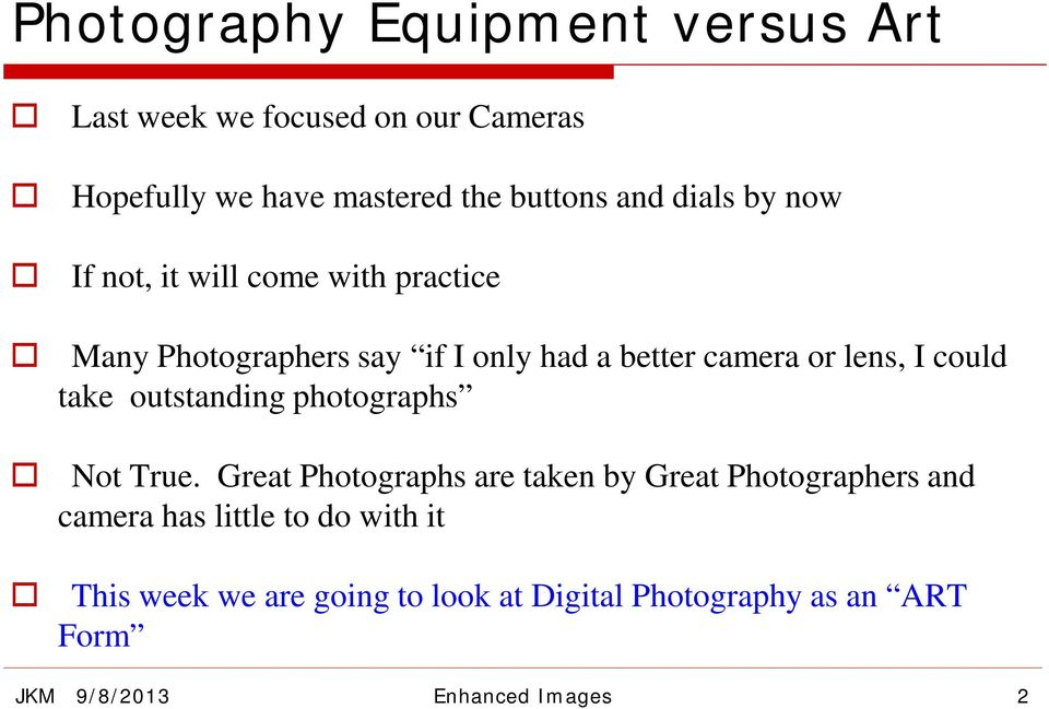 could take outstanding photographs Not True.