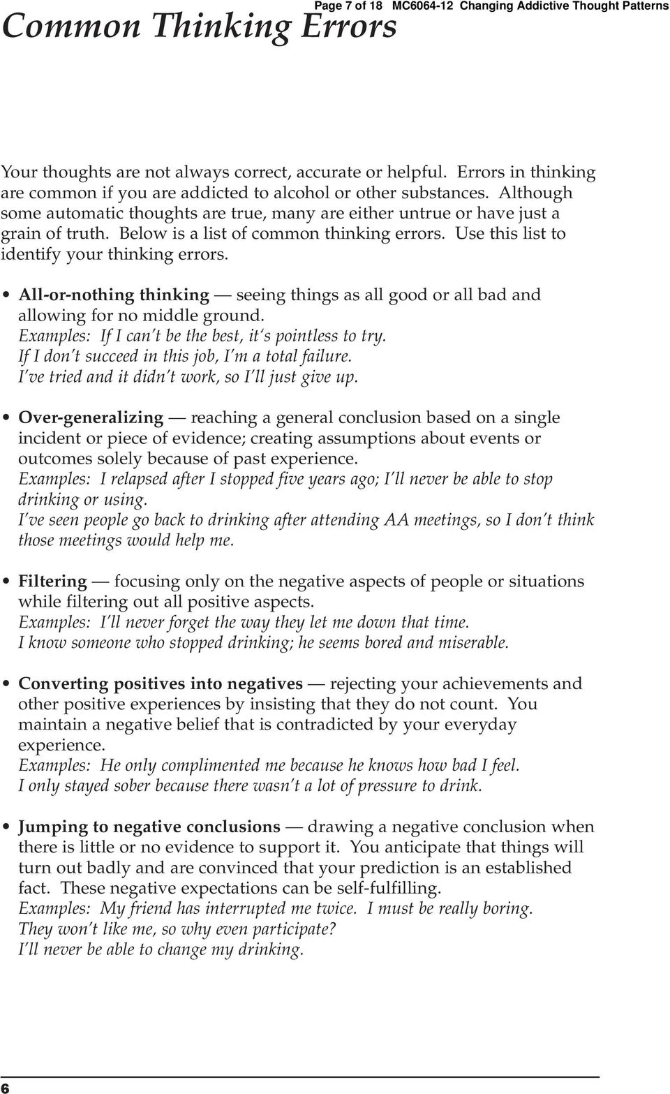 Below is a list of common thinking errors. Use this list to identify your thinking errors. All-or-nothing thinking seeing things as all good or all bad and allowing for no middle ground.