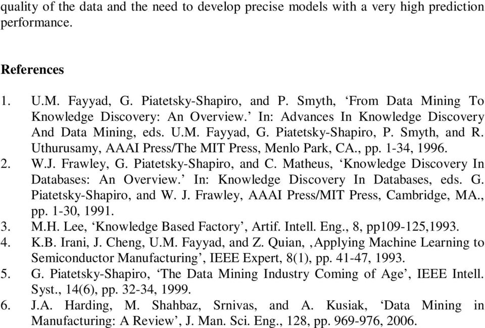 Uthurusamy, AAAI Press/The MIT Press, Menlo Park, CA., pp. 1-34, 1996. 2. W.J. Frawley, G. Piatetsky-Shapiro, and C. Matheus, Knowledge Discovery In Databases: An Overview.