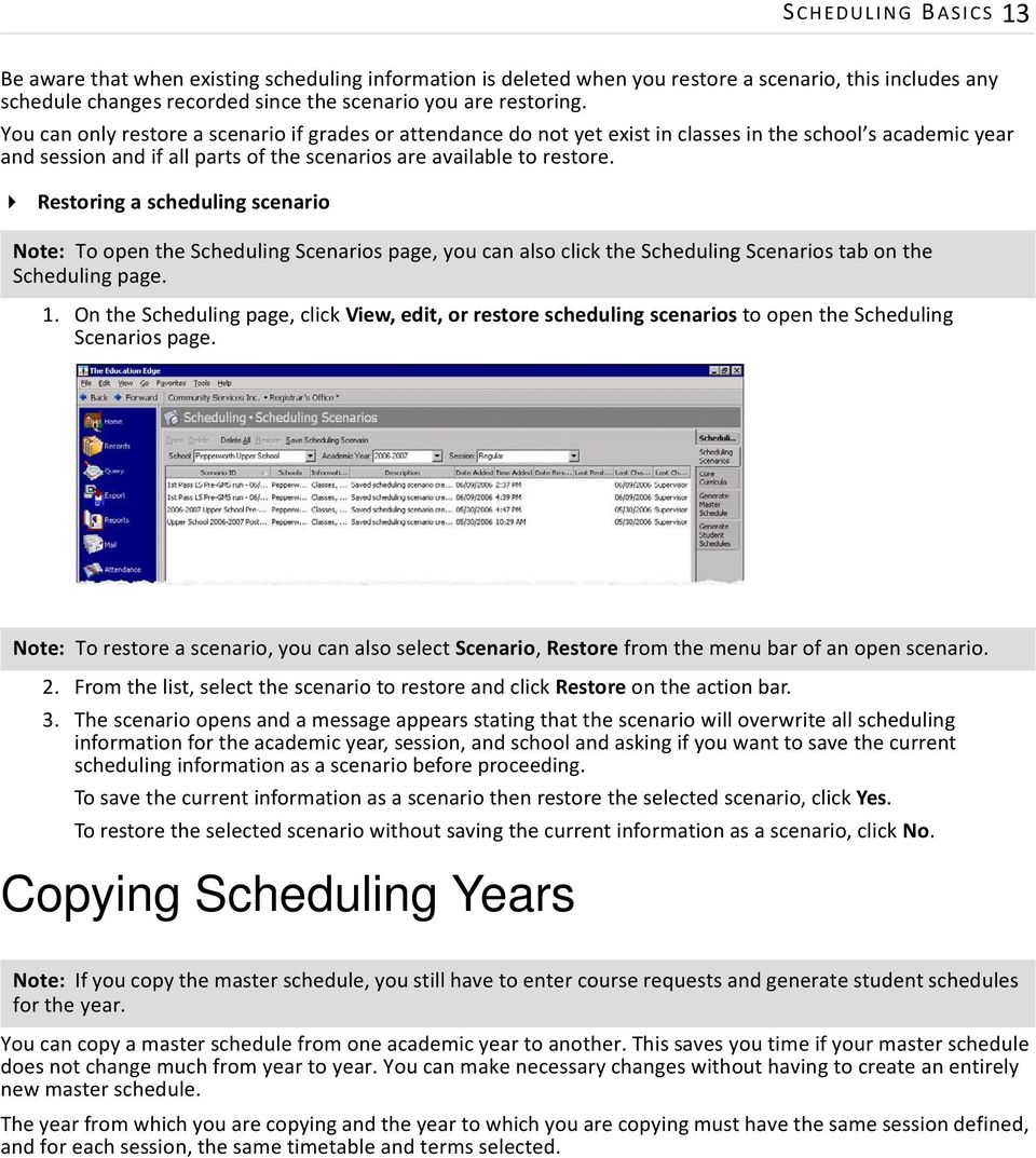 Restoring a scheduling scenario Note: To open the Scheduling Scenarios page, you can also click the Scheduling Scenarios tab on the Scheduling page. 1.