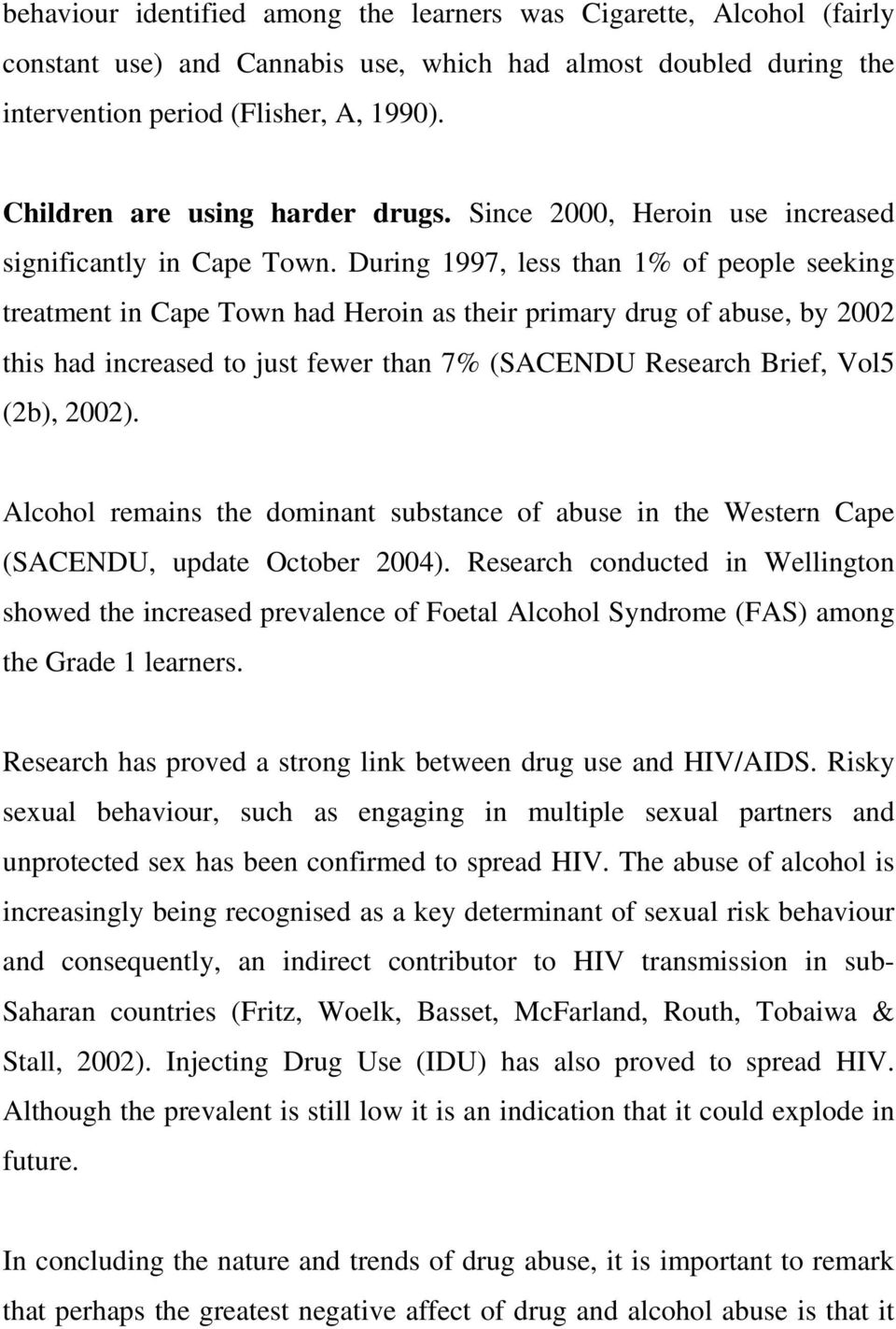 During 1997, less than 1% of people seeking treatment in Cape Town had Heroin as their primary drug of abuse, by 2002 this had increased to just fewer than 7% (SACENDU Research Brief, Vol5 (2b),