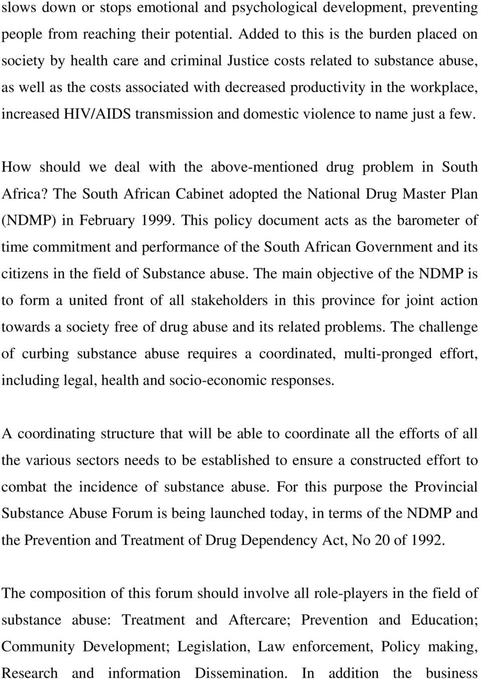 increased HIV/AIDS transmission and domestic violence to name just a few. How should we deal with the above-mentioned drug problem in South Africa?