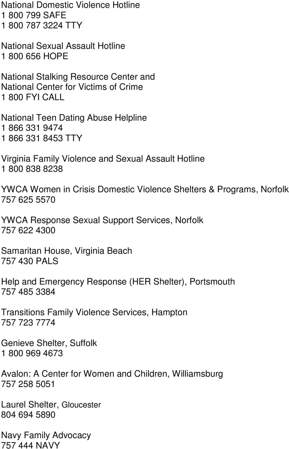 Programs, Norfolk 757 625 5570 YWCA Response Sexual Support Services, Norfolk 757 622 4300 Samaritan House, Virginia Beach 757 430 PALS Help and Emergency Response (HER Shelter), Portsmouth 757 485