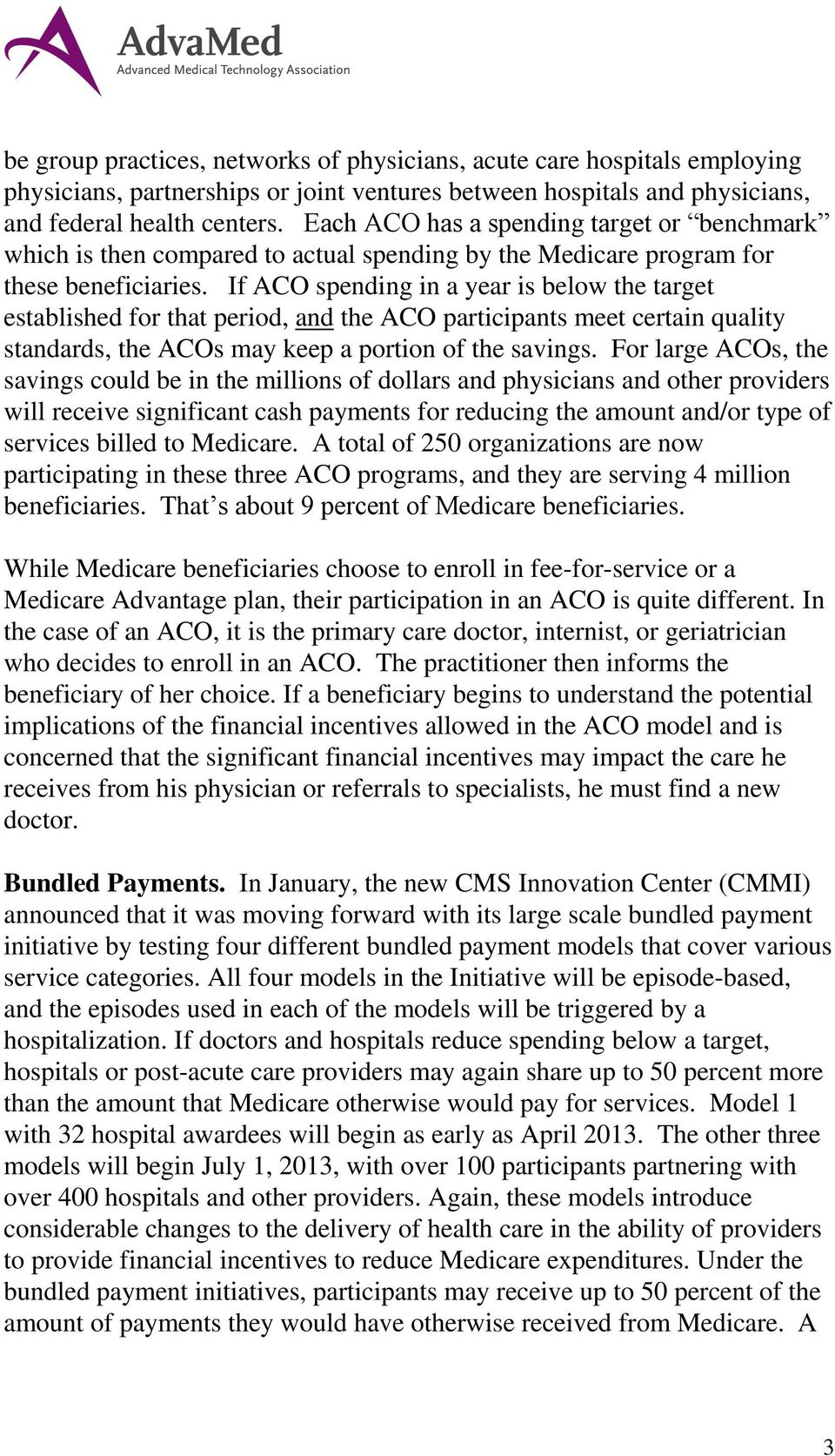 If ACO spending in a year is below the target established for that period, and the ACO participants meet certain quality standards, the ACOs may keep a portion of the savings.