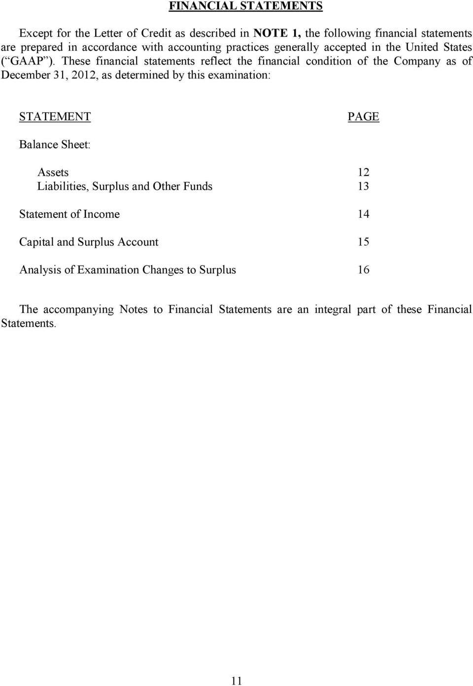 These financial statements reflect the financial condition of the Company as of December 31, 2012, as determined by this examination: STATEMENT PAGE Balance