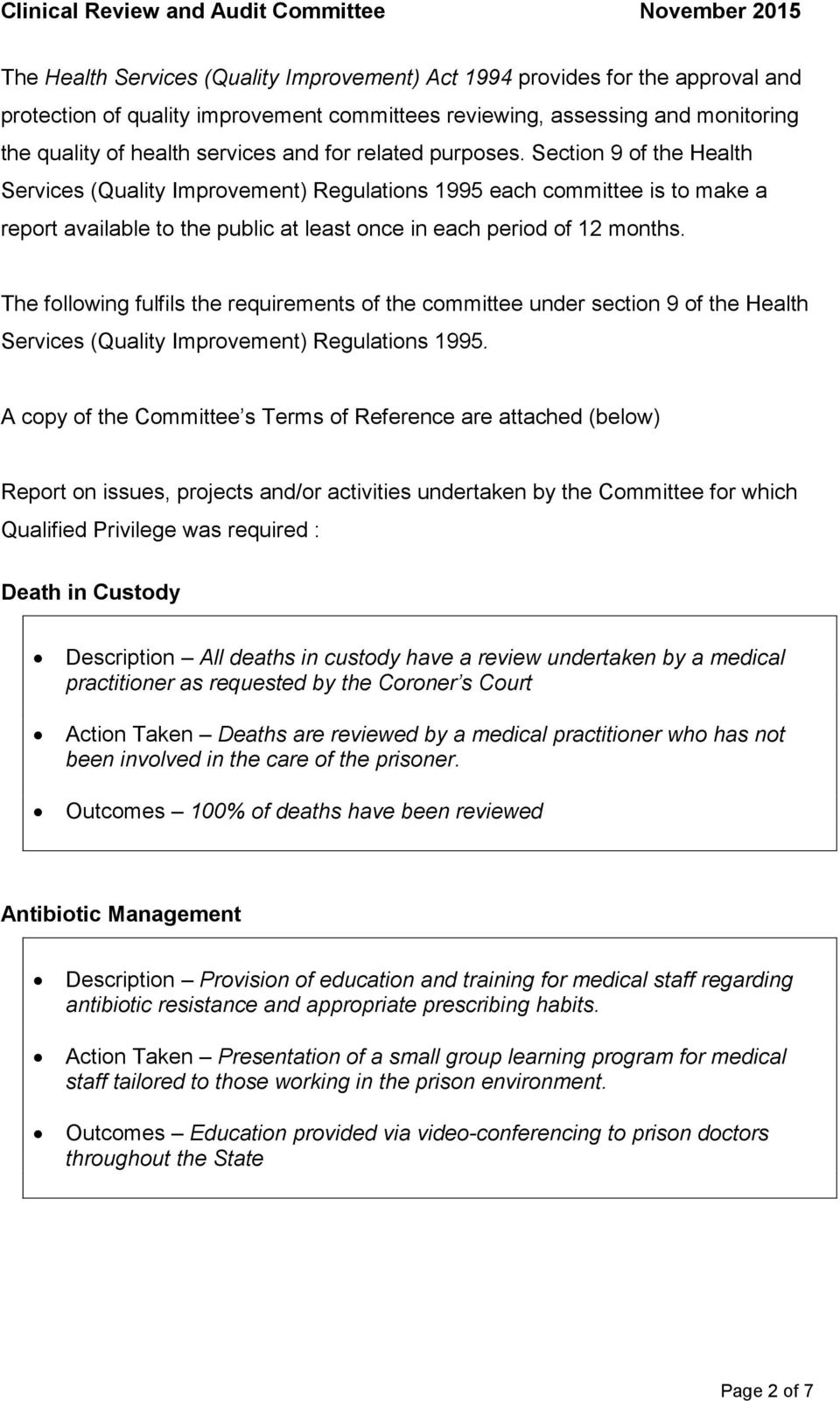 Section 9 of the Health Services (Quality Improvement) Regulations 1995 each committee is to make a report available to the public at least once in each period of 12 months.