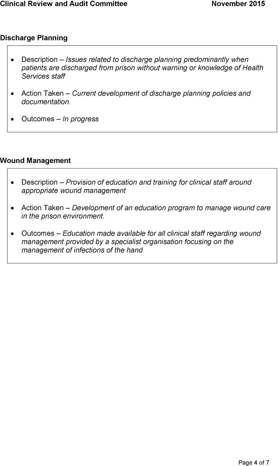 Outcomes In progress Wound Management Description Provision of education and training for clinical staff around appropriate wound management Action Taken Development of an education