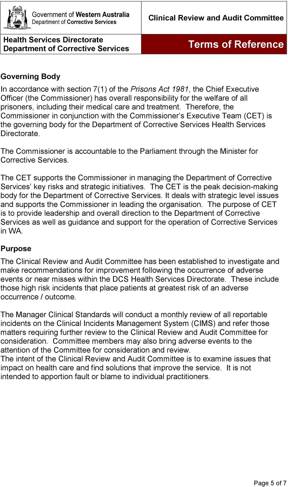 Therefore, the Commissioner in conjunction with the Commissioner s Executive Team (CET) is the governing body for the Department of Corrective Services Health Services Directorate.