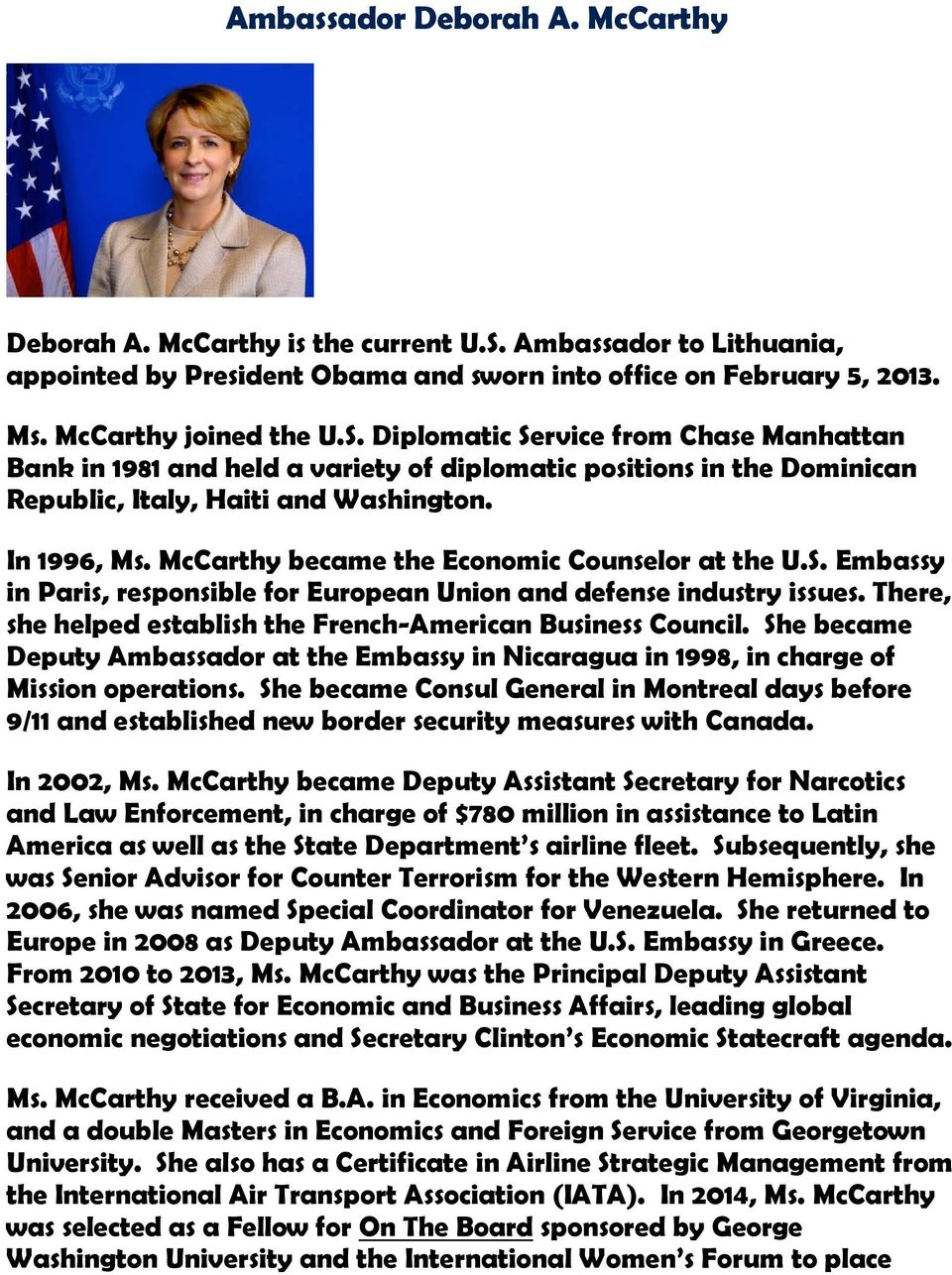 Diplomatic Service from Chase Manhattan Bank in 1981 and held a variety of diplomatic positions in the Dominican Republic, Italy, Haiti and Washington. In 1996, Ms.