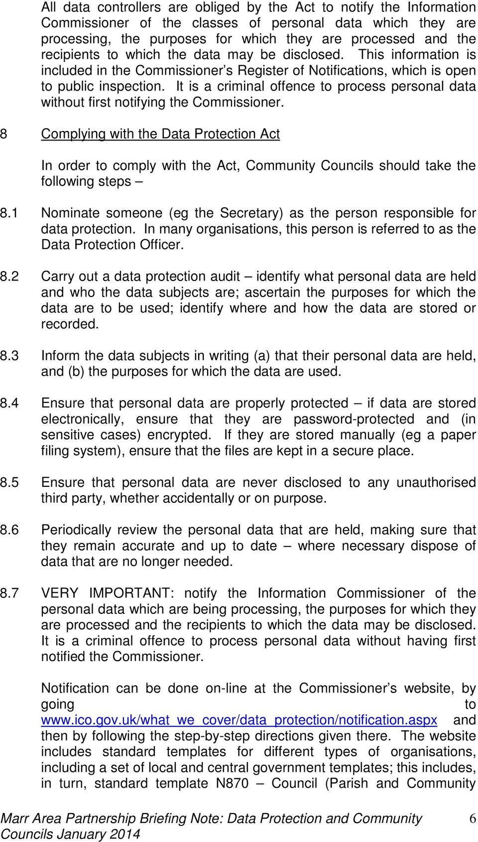 It is a criminal offence to process personal data without first notifying the Commissioner.