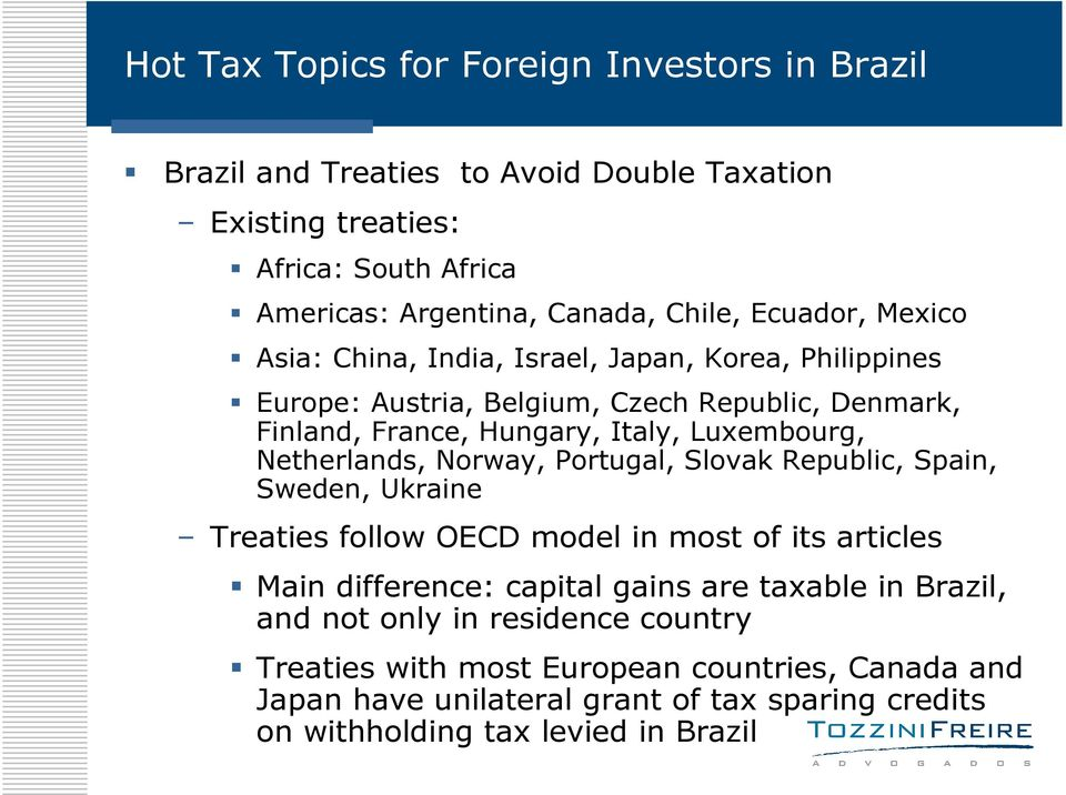 Portugal, Slovak Republic, Spain, Sweden, Ukraine Treaties follow OECD model in most of its articles Main difference: capital gains are taxable in Brazil, and