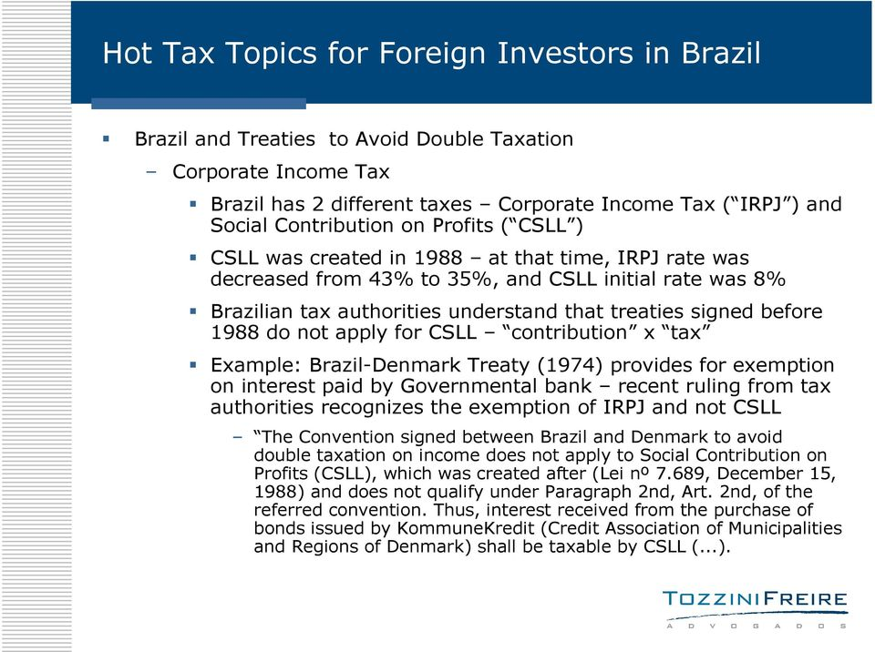 Example: Brazil-Denmark Treaty (1974) provides for exemption on interest paid by Governmental bank recent ruling from tax authorities recognizes the exemption of IRPJ and not CSLL The Convention