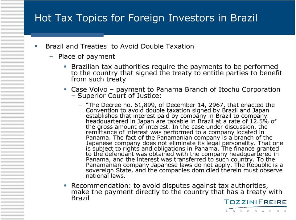 61,899, of December 14, 2967, that enacted the Convention to avoid double taxation signed by Brazil and Japan establishes that interest paid by company in Brazil to company headquartered in Japan are