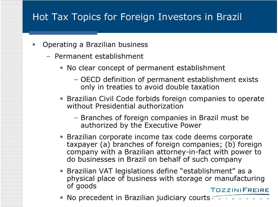 Brazilian corporate income tax code deems corporate taxpayer (a) branches of foreign companies; (b) foreign company with a Brazilian attorney-in-fact with power to do businesses in