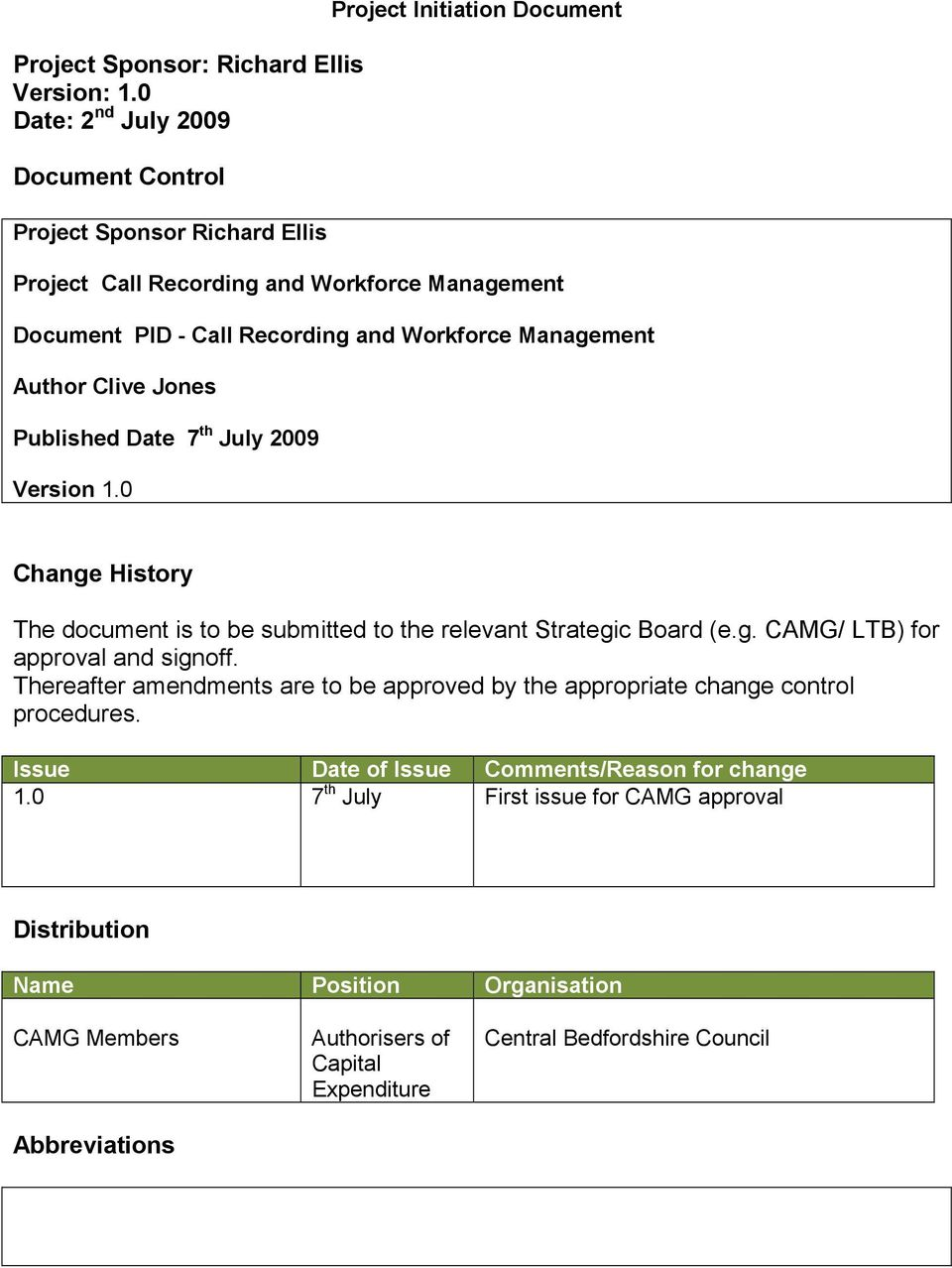 Workforce Management Author Clive Jones Published Date 7 th July 2009 Version 1.0 Change History The document is to be submitted to the relevant Strategic Board (e.g. CAMG/ LTB) for approval and signoff.