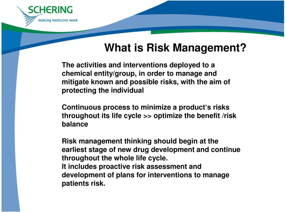 the aim of protecting the individual Continuous process to minimize a product s risks throughout its life cycle >> optimize the benefit