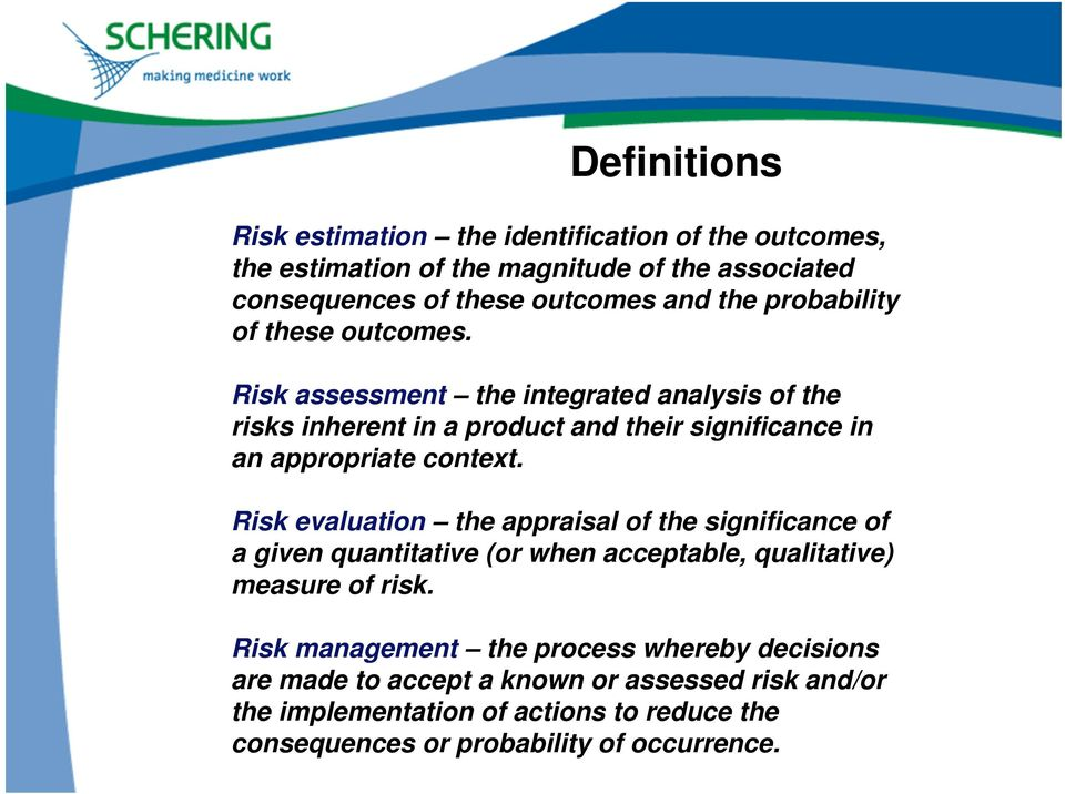 Risk evaluation the appraisal of the significance of a given quantitative (or when acceptable, qualitative) measure of risk.